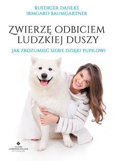 Chomikuj, pobierz ebook online Zwierzę odbiciem ludzkiej duszy. Jak zrozumieć siebie dzięki pupilowi. Ruediger Dahlke