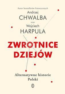 Chomikuj, ebook online Zwrotnice dziejów. Alternatywne historie Polski. Andrzej Chwalba