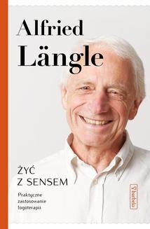 Chomikuj, ebook online Żyć z sensem. Praktyczne zastosowanie logoterapii. Alfried Langle