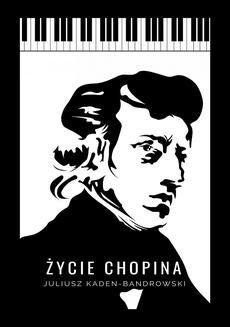 Chomikuj, ebook online Życie Chopina. Juliusz Kaden-Bandrowski
