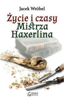 Chomikuj, ebook online Życie i czasy Mistrza Haxerlina. Jacek Wróbel