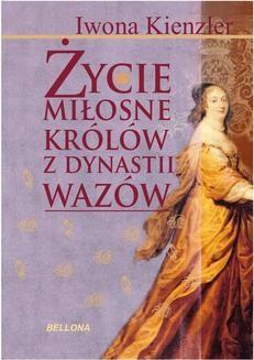 Chomikuj, ebook online Życie miłosne polskich królów z dynastii Wazów. Iwona Kienzler