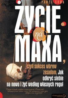 Chomikuj, ebook online ŻYCIE NA MAXA, czyli sukces wbrew zasadom. Paweł Sowa