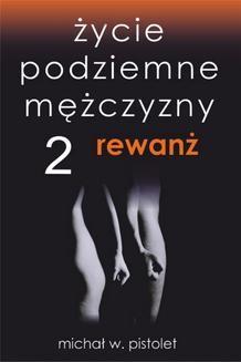 Chomikuj, ebook online Życie podziemne mężczyzny 2. Rewanż. Michał W. Pistolet