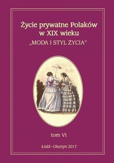 Ebook Życie prywatne Polaków w XIX wieku. Moda i styl życia. Tom 6 pdf