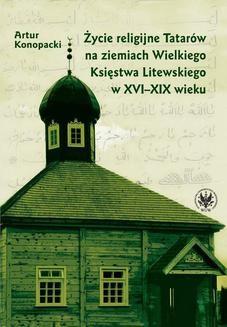 Chomikuj, ebook online Życie religijne Tatarów na ziemiach Wielkiego Księstwa Litewskiego w XVI-XIX wieku. Artur Konopacki