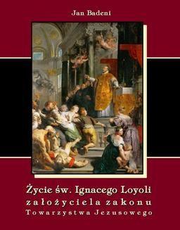 Chomikuj, ebook online Życie św. Ignacego Loyoli założyciela zakonu Towarzystwa Jezusowego. Jan Badeni