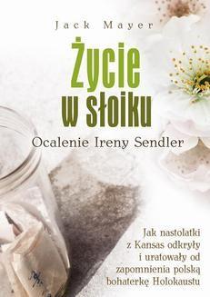 Chomikuj, ebook online Życie w słoiku. Ocalenie Ireny Sendler. Jack Mayer