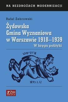 Chomikuj, ebook online Żydowska Gmina Wyznaniowa w Warszawie 1918–1939. W kręgu polityki. Rafał Żebrowski