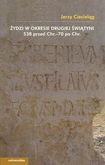 Chomikuj, ebook online Żydzi w okresie drugiej świątyni 538 przed Chrystusem – 70 po Chrystusie. Jerzy Ciecieląg
