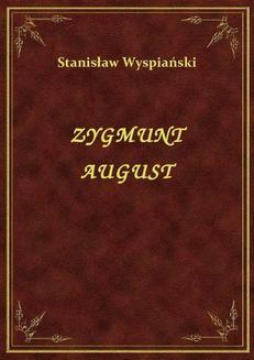 Chomikuj, pobierz ebook online Zygmunt August. Stanisław Wyspiański