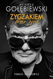 Chomikuj, pobierz ebook online Zygzakiem przez życie. Henryk Gołębiewski