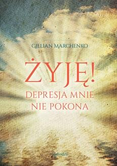 Chomikuj, ebook online Żyję! Depresja mnie nie pokona. Gillian Marchenko