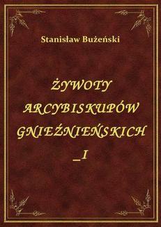 Chomikuj, ebook online Żywoty Arcybiskupów Gnieźnieńskich I. Stanisław Bużeński