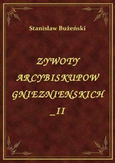 Chomikuj, ebook online Żywoty Arcybiskupów Gnieźnieńskich II. Stanisław Bużeński