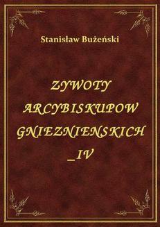 Chomikuj, ebook online Żywoty Arcybiskupów Gnieźnieńskich IV. Stanisław Bużeński