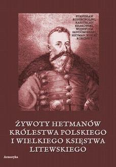 Chomikuj, pobierz ebook online Żywoty hetmanów Królestwa Polskiego i Wielkiego Księstwa Litewskiego. Żegota Pauli