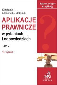Chomikuj, ebook online Aplikacje prawnicze w pytaniach i odpowiedziach. Tom II. Wydanie 14. Katarzyna Czajkowska-Matosiuk