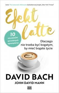 Chomikuj, ebook online Efekt latte. Dlaczego nie trzeba być bogatym, by mieć bogate życie. David Bach