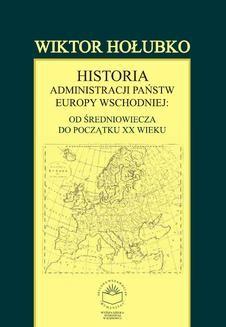 Chomikuj, ebook online Historia administracji państw Europy Wschodniej: od średniowiecza do początku XX wieku. Wiktor Hołubko