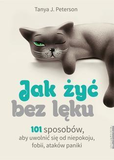 Ebook Jak żyć bez lęku 101 sposobów, aby się uwolnić od niepokoju, fobii, ataków paniki pdf