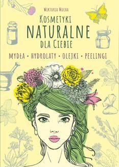 Chomikuj, ebook online Kosmetyki naturalne dla Ciebie. Wiktoria Mucha