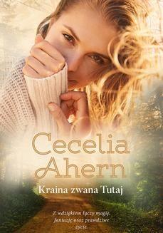 Chomikuj, pobierz ebook online Kraina zwana Tutaj. Cecelia Ahern
