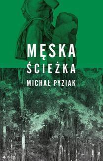 Chomikuj, ebook online Męska ścieżka. Michał Pyziak