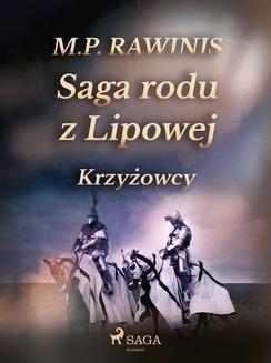 Chomikuj, pobierz ebook online Saga rodu z Lipowej 17: Krzyżowcy. Marian Piotr Rawinis