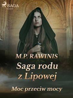 Chomikuj, pobierz ebook online Saga rodu z Lipowej 21: Moc przeciw mocy. Marian Piotr Rawinis