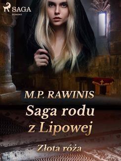 Chomikuj, ebook online Saga rodu z Lipowej 28: Złota róża. Marian Piotr Rawinis