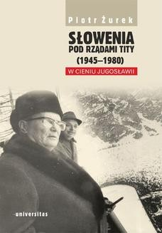 Chomikuj, ebook online Słowenia pod rządami Tity (1945-1980). W cieniu Jugosławii. Piotr Żurek