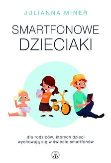 Chomikuj, ebook online Smartfonowe dzieciaki. Dla rodziców, których dzieci wychowują się w świecie smartfonów. Julianna Miner
