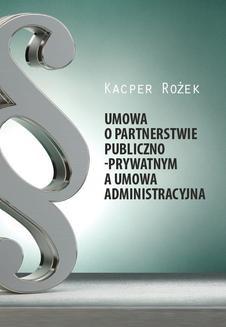 Chomikuj, pobierz ebook online Umowa o partnerstwie publiczno-prywatnym a umowa administracyjna. Kacper Rożek