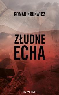 Chomikuj, pobierz ebook online Złudne echa. Roman Krukwicz
