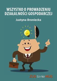 Chomikuj, pobierz ebook online Wszystko o prowadzeniu działalności gospodarczych. Justyna Broniecka
